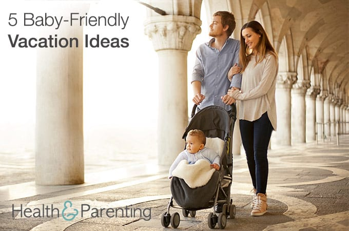 5 baby friendly vacation ideas health parenting for 5 day getaway ideas